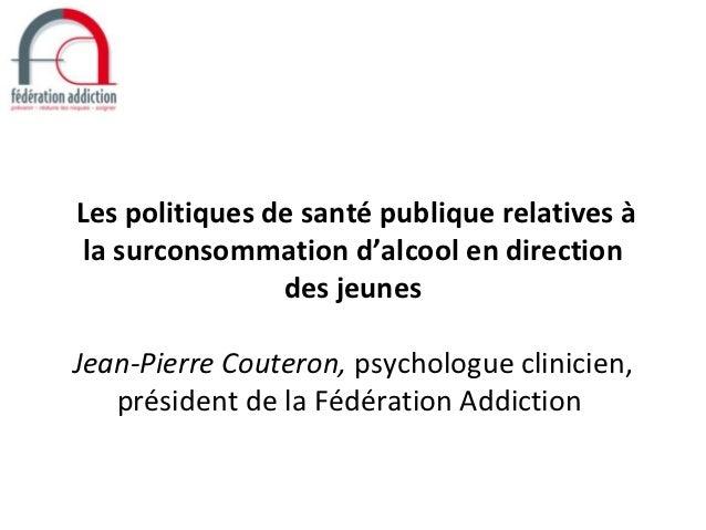 Les politiques de santé publique relatives à la surconsommation d'alcool en direction                des jeunesJean-Pierre...
