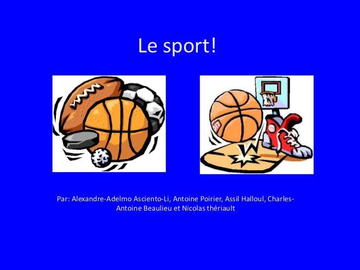Le sport!<br />Par: Alexandre-Adelmo Asciento-Li, Antoine Poirier, Assil Halloul, Charles-Antoine Beaulieu et Nicolas thér...