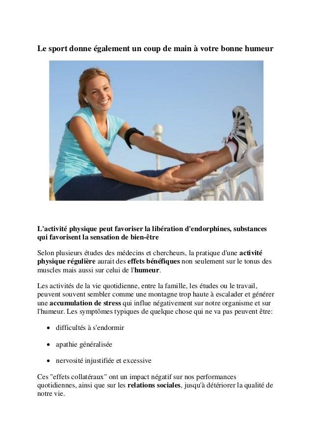 Le sport donne également un coup de main à votre bonne humeur L'activité physique peut favoriser la libération d'endorphin...