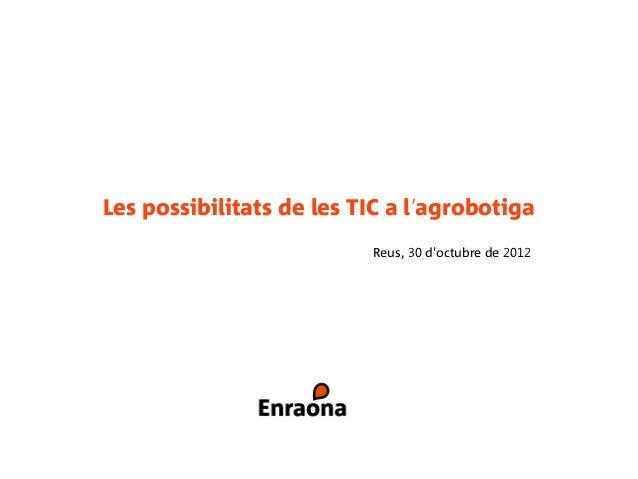 Les possibilitats de les TIC a l'agrobotiga                          Reus, 30 doctubre de 2012