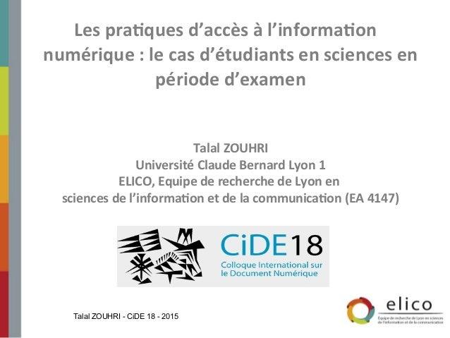Les pratques d'accès à l'informaton numérique : le cas d'étudiants en sciences en période d'examen Talal ZOUHRI Université...