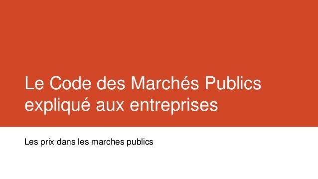 Le Code des Marchés Publicsexpliqué aux entreprisesLes prix dans les marches publics