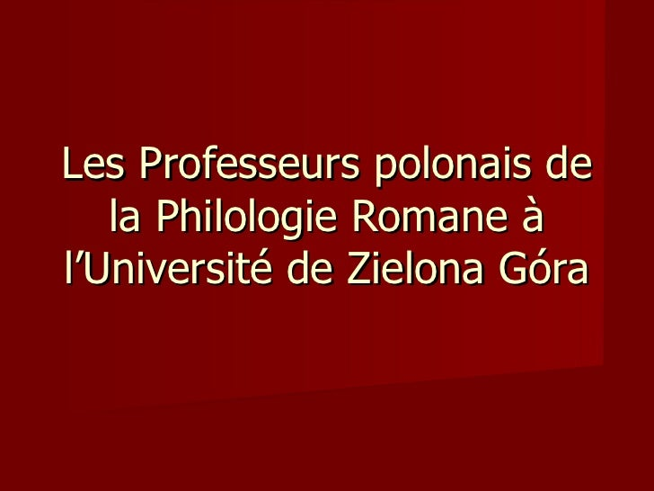 Les Professeurs Polonais de la Philologie Romane, par Piotr OLEJARCZYK, Étudiant de 3ème année, Philologie Romane, Université de Zielona Góra, Année Universitaire 2009-2010