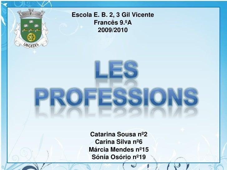 Escola E. B. 2, 3 Gil Vicente<br />Francês 9.ºA<br />2009/2010<br />Les Professions<br />Company Name<br />Catarina Sousa ...