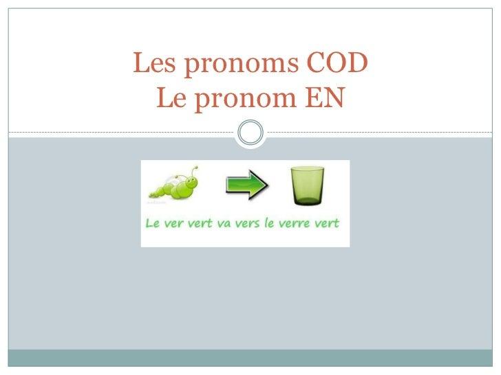Les pronoms CODLe pronom EN<br />