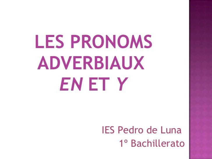 LES PRONOMS ADVERBIAUX  EN  ET  Y IES Pedro de Luna  1º Bachillerato
