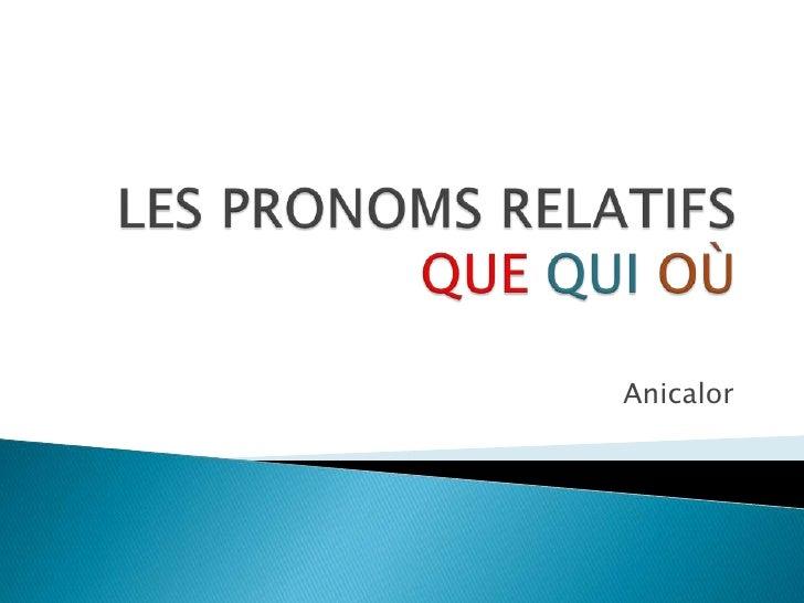 LES PRONOMS RELATIFSQUEQUIOÙ<br />Anicalor<br />