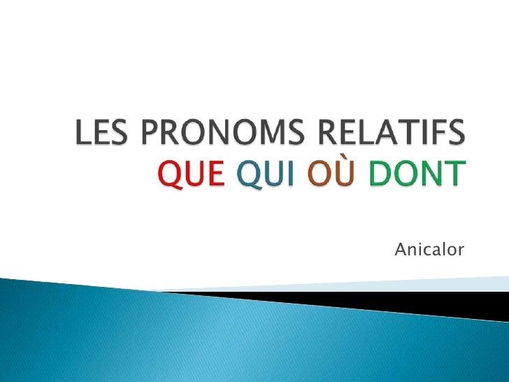 LES PRONOMS RELATIFSQUEQUIOÙ DONT<br />Anicalor<br />
