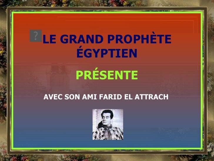 LE GRAND PROPHÈTE ÉGYPTIEN PRÉSENTE AVEC SON AMI FARID EL ATTRACH
