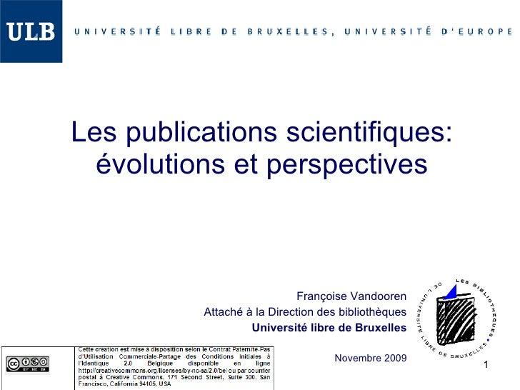Les publications scientifiques: évolutions et perspectives Françoise Vandooren Attaché à la Direction des bibliothèques Un...