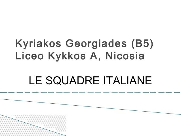 Kyriakos Georgiades (B5)Liceo Kykkos A, Nicosia  LE SQUADRE ITALIANE