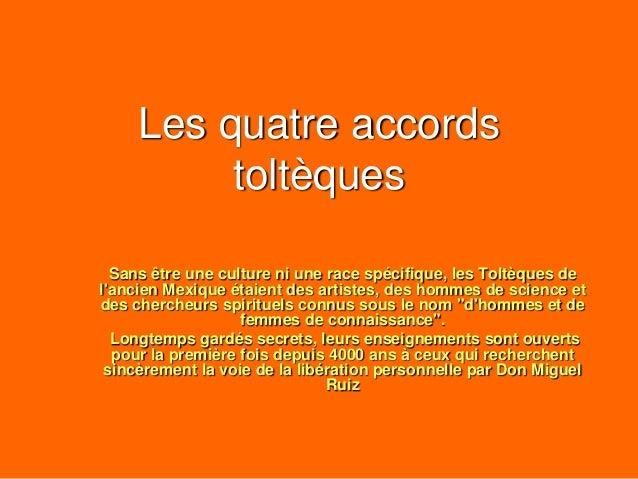 Les quatre accords toltèques Sans être une culture ni une race spécifique, les Toltèques de l'ancien Mexique étaient des a...