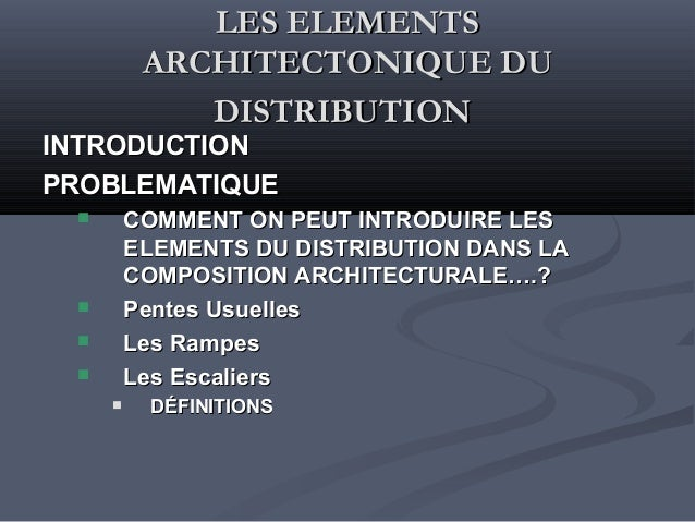 LES ELEMENTSLES ELEMENTSARCHITECTONIQUE DUARCHITECTONIQUE DUDISTRIBUTIONDISTRIBUTIONINTRODUCTIONINTRODUCTIONPROBLEMATIQUEP...