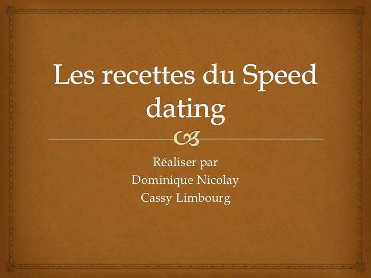 Les recettes du Speed dating<br />Réaliser par <br />Dominique Nicolay<br />Cassy Limbourg<br />