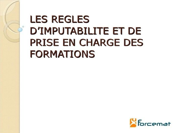 LES REGLES D'IMPUTABILITE ET DE PRISE EN CHARGE DES FORMATIONS