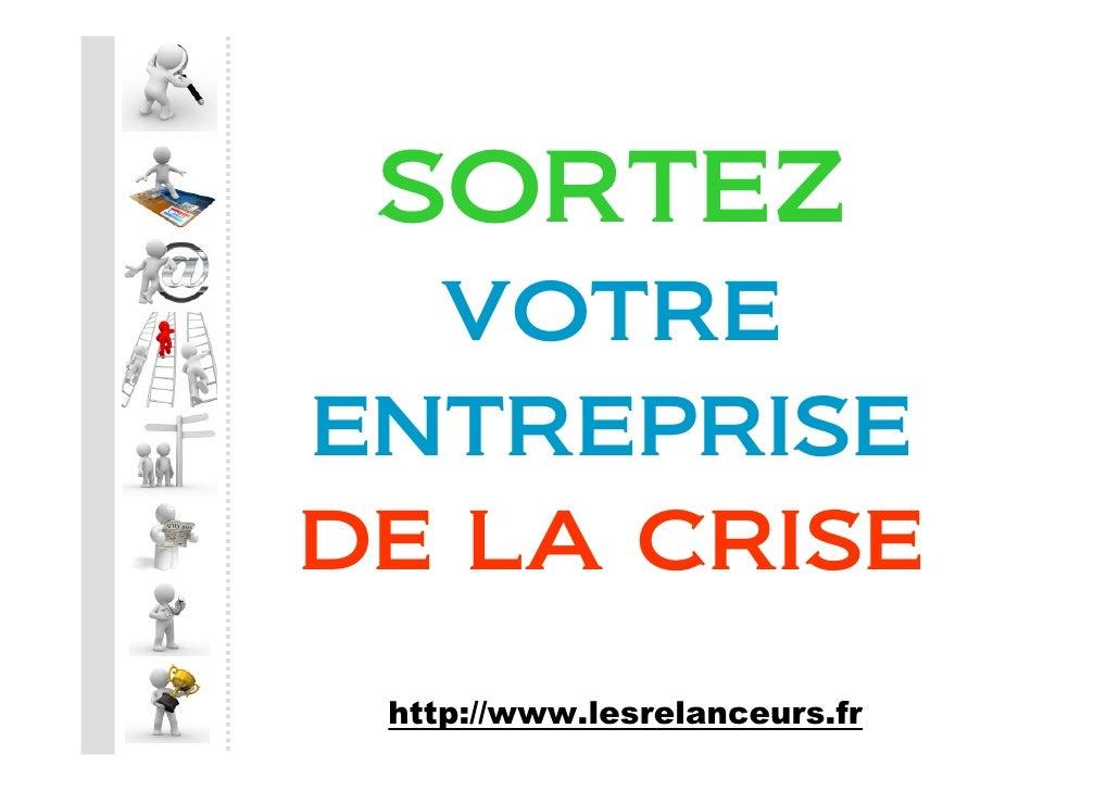 SORTEZ   VOTRE ENTREPRISE DE LA CRISE  http://www.lesrelanceurs.fr