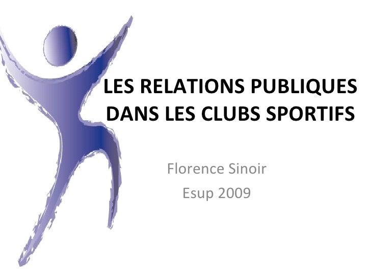 LES RELATIONS PUBLIQUES DANS LES CLUBS SPORTIFS Florence Sinoir Esup 2009