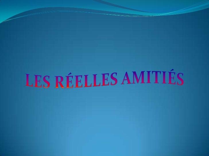 LES RÉELLES AMITIÉS<br />