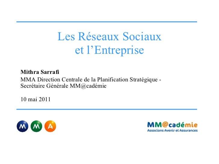 Les Réseaux Sociaux et l'Entreprise Mithra Sarrafi MMA Direction Centrale de la Planification Stratégique - Secrétaire Gén...
