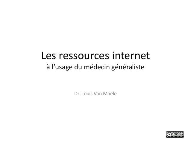 Les ressources internet à l'usage du médecin généraliste Dr. Louis Van Maele