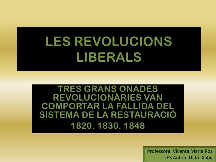 LES REVOLUCIONS LIBERALS<br />TRES GRANS ONADES REVOLUCIONÀRIES VAN COMPORTAR LA FALLIDA DEL SISTEMA DE LA RESTAURACIÓ<br ...