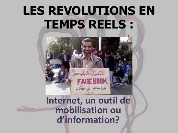 LES REVOLUTIONS EN TEMPS REELS : إن الثورات في الزمن الحقيقي:<br />Internet, un outil de mobilisation ou d'information?<br />