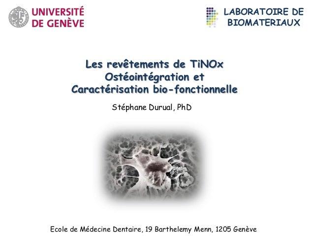 LABORATOIRE DE BIOMATERIAUX  Les revêtements de TiNOx Ostéointégration et Caractérisation bio-fonctionnelle Stéphane Durua...