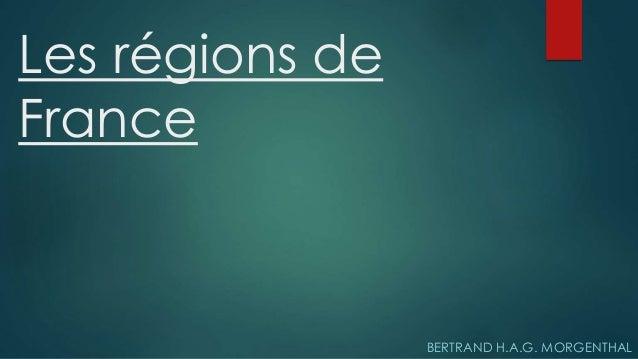Les régions de France BERTRAND H.A.G. MORGENTHAL