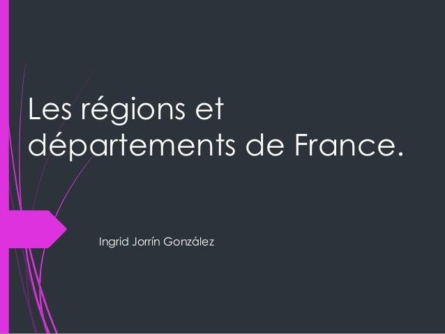 Les régions et départements de France. Ingrid Jorrín González