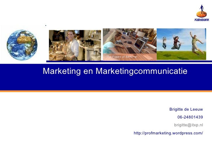 Brigitte de Leeuw 06-24801439 [email_address] http://profmarketing.wordpress.com/