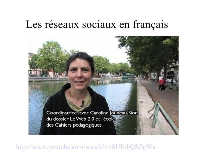 Les réseaux sociaux en français  http://www.youtube.com/watch?v=SUE-hQSZgWs