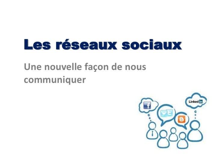 Les réseaux sociauxUne nouvelle façon de nouscommuniquer