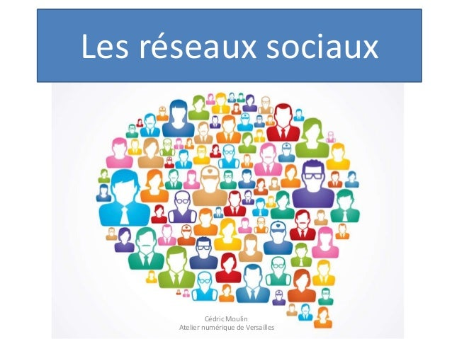 Les réseaux sociaux  Cédric Moulin Atelier numérique de Versailles