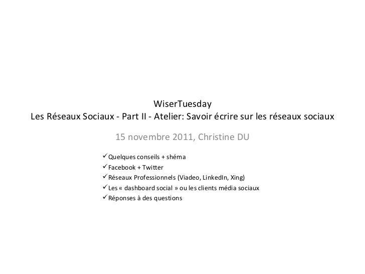 WiserTuesday Les Réseaux Sociaux - Part II - Atelier: Savoir écrire sur les réseaux sociaux 15 novembre 2011, Christine DU...