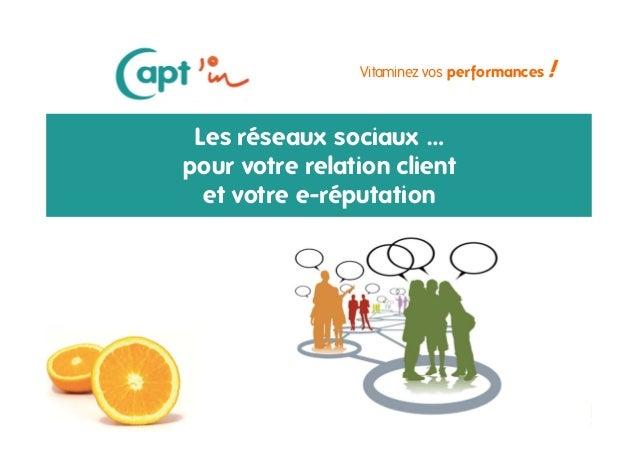 Vitaminez vos performances  Les réseaux sociaux … pour votre relation client et votre e-réputation  Janvier 2014  !