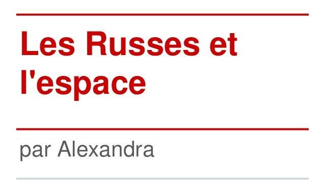 Les Russes et  l'espace  par Alexandra