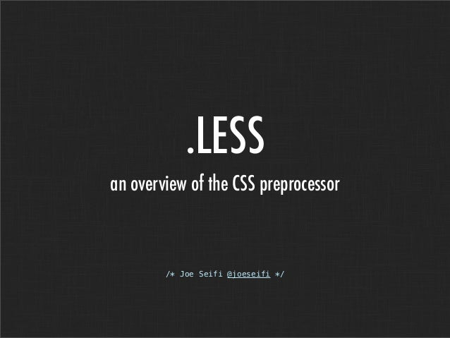 .LESSan overview of the CSS preprocessor/* Joe Seifi @joeseifi */