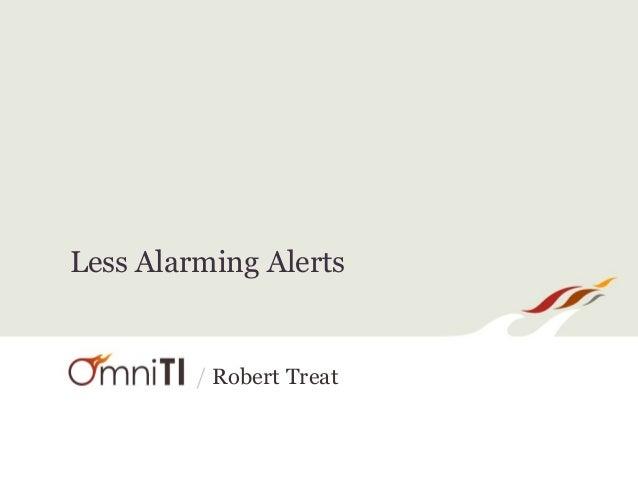 Less Alarming Alerts!