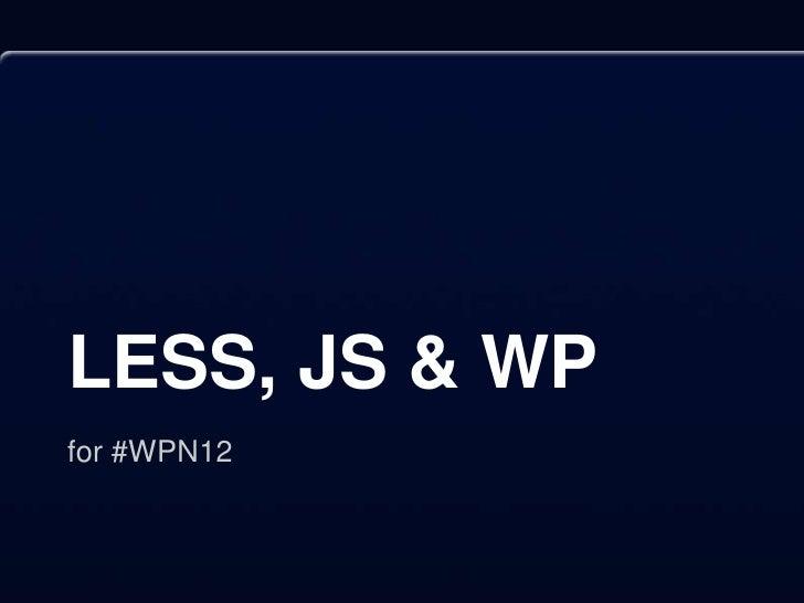LESS, JS & WPfor #WPN12