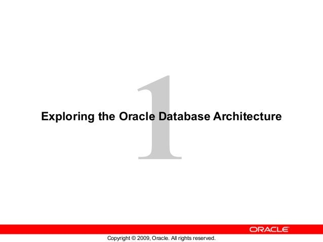 1Exploring the Oracle Database Architecture           Copyright © 2009, Oracle. All rights reserved.