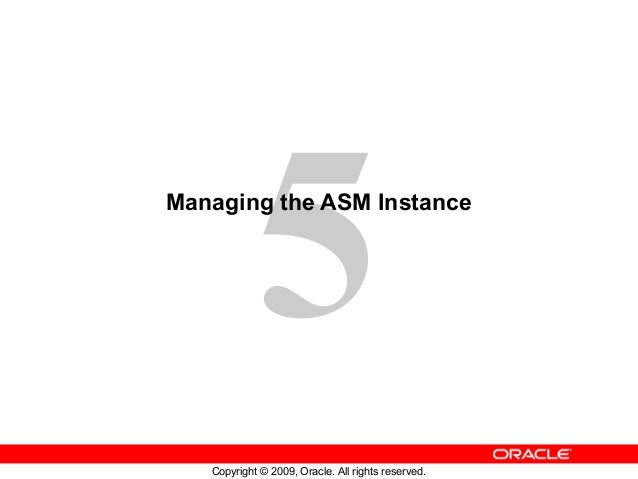 5Managing the ASM Instance   Copyright © 2009, Oracle. All rights reserved.