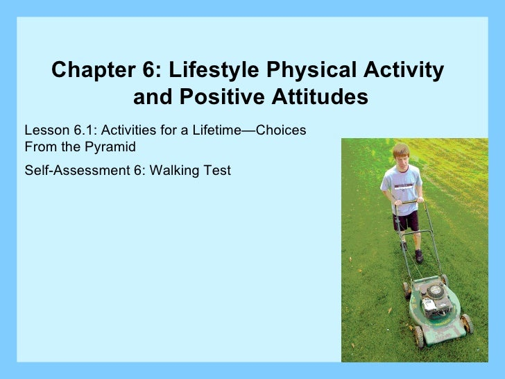 Lesson 6.1: Activities for a Lifetime—Choices  From the Pyramid Self-Assessment 6: Walking Test Chapter 6: Lifestyle Physi...