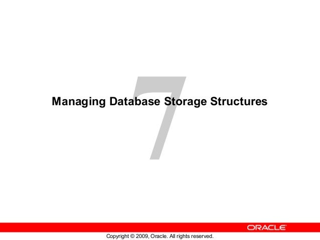 7Managing Database Storage Structures         Copyright © 2009, Oracle. All rights reserved.