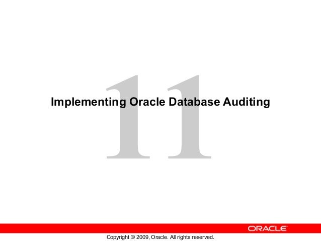 11Implementing Oracle Database Auditing         Copyright © 2009, Oracle. All rights reserved.