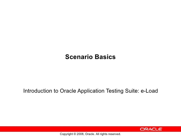 Scenario Basics Introduction to Oracle Application Testing Suite: e-Load