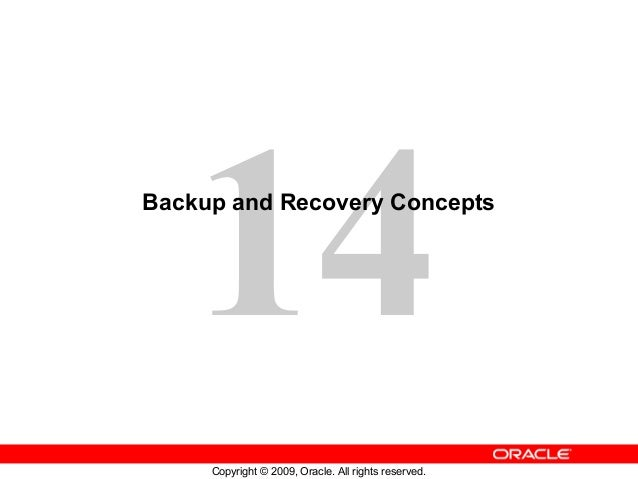 14Backup and Recovery Concepts     Copyright © 2009, Oracle. All rights reserved.