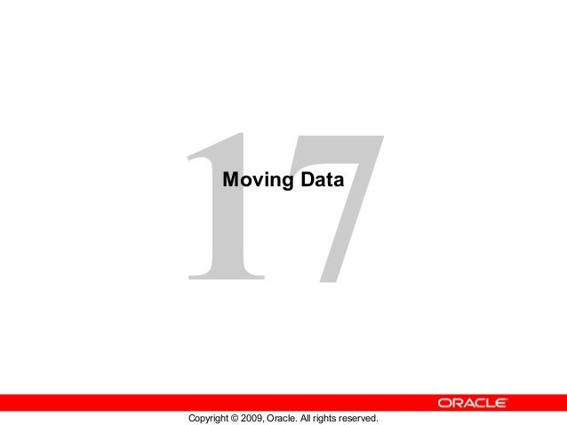 17      Moving DataCopyright © 2009, Oracle. All rights reserved.
