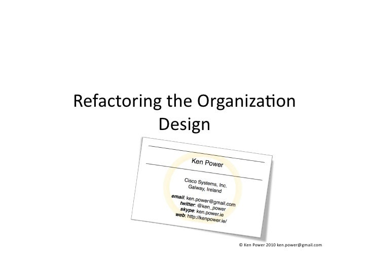 Refactoring	   the	   Organiza=on	               Design	                                   ©	   Ken	   Power	   2010	   ke...
