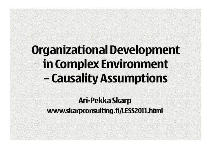 Organizational Development  in Complex Environment  – Causality Assumptions           Ari-Pekka Skarp  www.skarpconsulting...