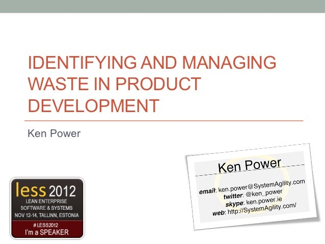 IDENTIFYING AND MANAGINGWASTE IN PRODUCTDEVELOPMENTKen Power